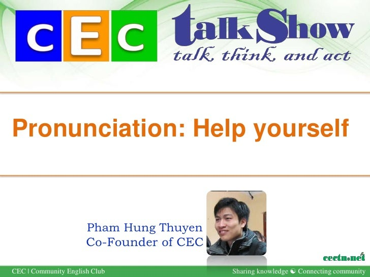 Pronunciation: Help yourself                      Pham Hung Thuyen                      Co-Founder of CECCEC | Community E...