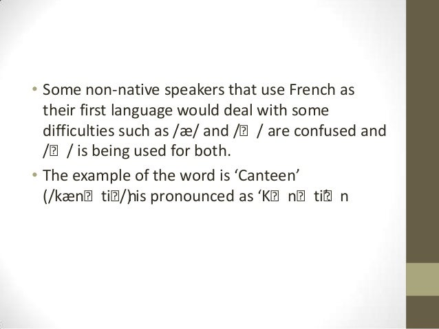 nonnative speaker problem with pronunciation and to overcome the problem Overview the speech of non-native english speakers may exhibit pronunciation characteristics that result from such speakers imperfectly learning the pronunciation of english, either by transferring the phonological rules from their mother tongue into their english speech (interference) or.