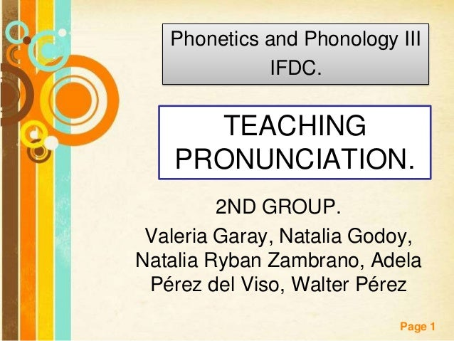 Phonetics and Phonology III IFDC.  TEACHING PRONUNCIATION. 2ND GROUP. Valeria Garay, Natalia Godoy, Natalia Ryban Zambrano...