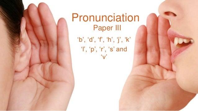Paper III 'b', 'd', 'f', 'h', 'j', 'k' 'l', 'p', 'r', 's' and 'v' Pronunciation
