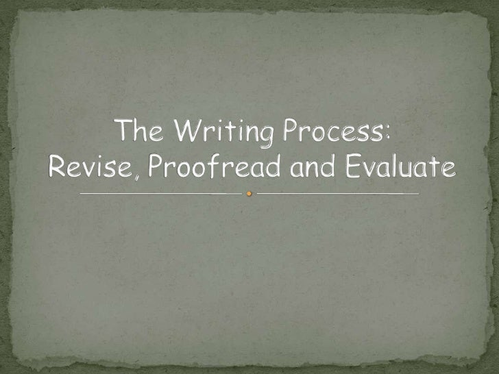 The Writing Process:Revise, Proofread and Evaluate<br />