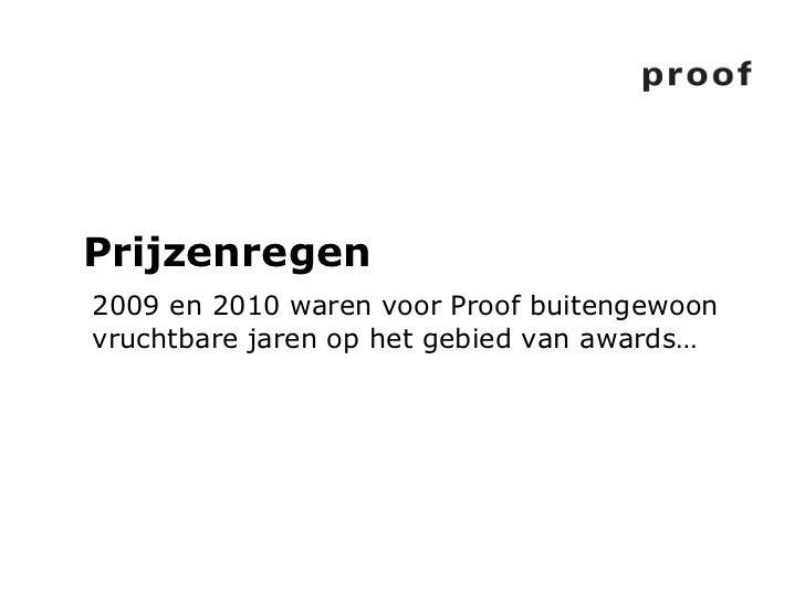 Prijzenregen  <ul><li>2009 en 2010 waren voor Proof buitengewoon vruchtbare jaren op het gebied van awards… </li></ul>