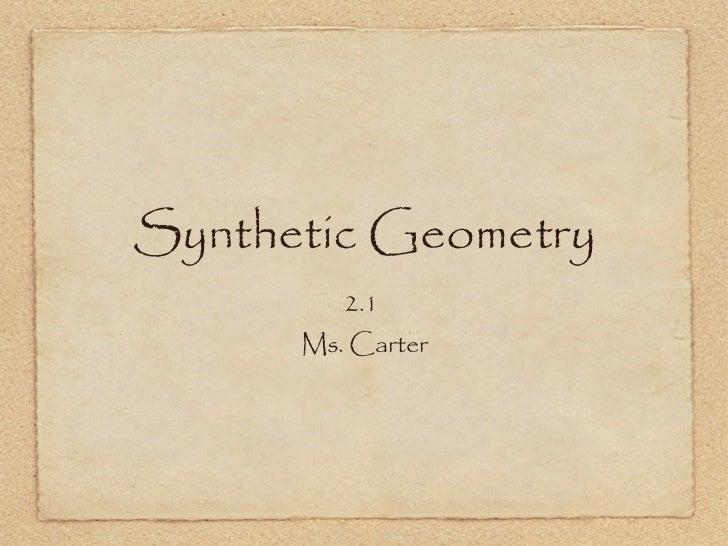 Synthetic Geometry <ul><li>2.1  </li></ul><ul><li>Ms. Carter </li></ul>