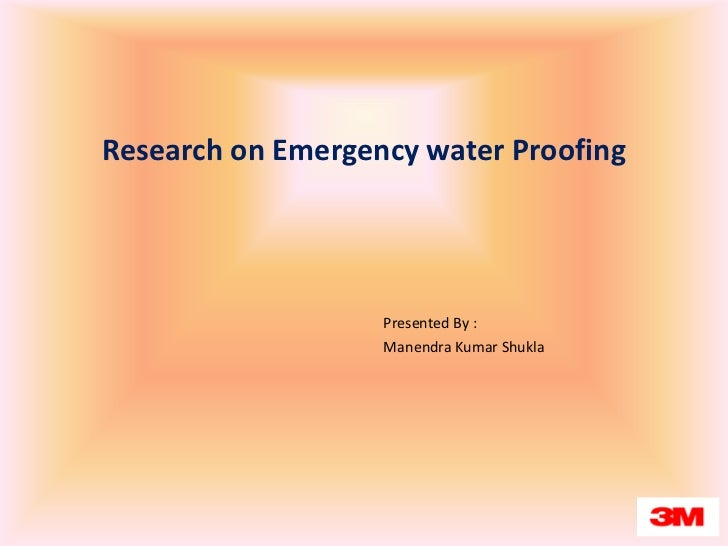 Research on Emergency water Proofing <br />Presented By :<br />Manendra Kumar Shukla<br />