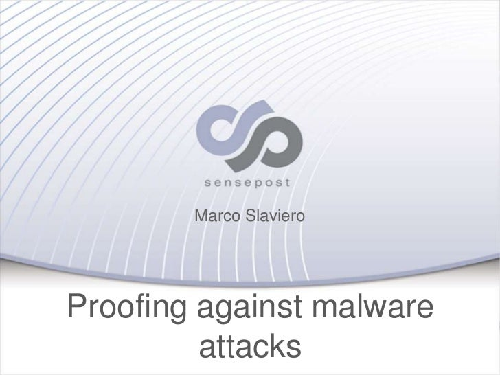 Marco SlavieroProofing against malware         attacks        PROOF AGAINST MALWARE