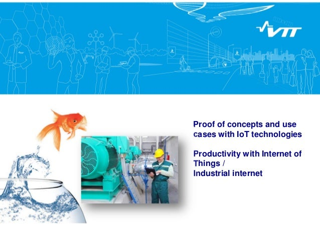 Proof of concepts and use cases with IoT technologies Productivity with Internet of Things / Industrial internet