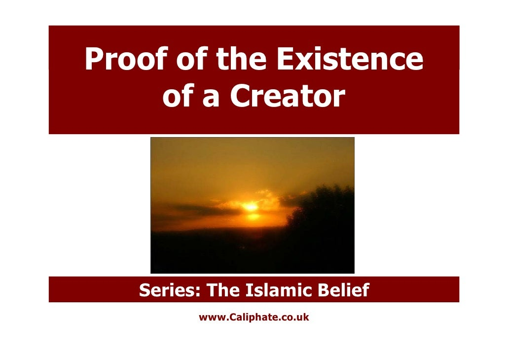 Proof of the Existence      of a Creator        Series: The Islamic Belief          www.Caliphate.co.uk