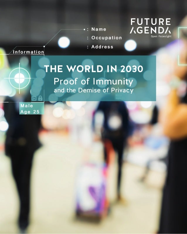 1 TheWorldin2030ProofofImmunityandtheDemiseofPrivacy THE WORLD IN 2030 Data Taxation THE WORLD IN 2030 Proof of Immunity a...