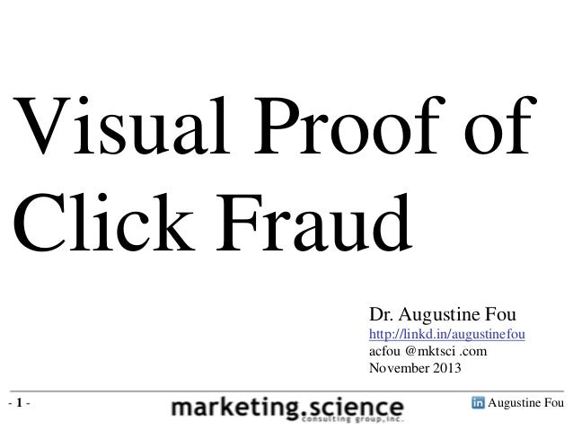 Visual Proof of Click Fraud Dr. Augustine Fou http://linkd.in/augustinefou acfou @mktsci .com November 2013 -1-  Augustine...