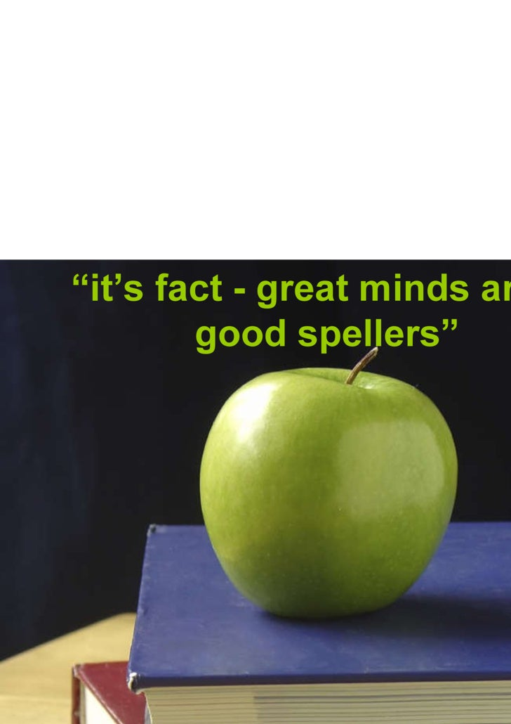 """ it's fact - great minds aren't good spellers"""