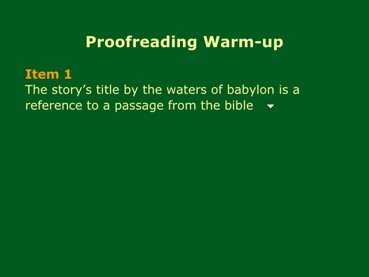 Proofreading Warm-up Item 1 The story's title by the waters of babylon is a reference to a passage from the bible