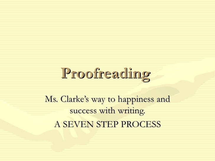 ProofreadingMs. Clarke's way to happiness and      success with writing. A SEVEN STEP PROCESS