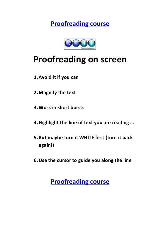 Proofreading course  Proofreading on screen 1. Avoid it if you can 2. Magnify the text 3. Work in short bursts 4. Highligh...