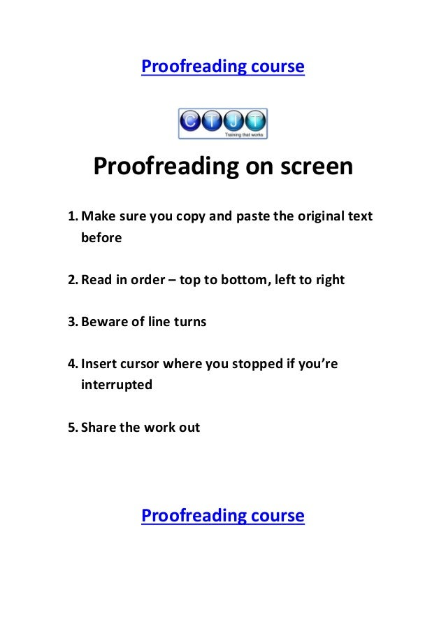 Proofreading course  Proofreading on screen 1. Make sure you copy and paste the original text before 2. Read in order – to...