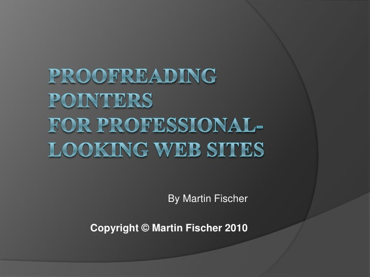 Proofreading pointers for professional-looking web sites<br />By Martin Fischer<br />Copyright © Martin Fischer 2010<br />