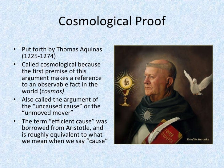 stthomas aquinass cosmological proof for gods existence Free essay: saint thomas aquinas' five proofs for the existence of god scientific reasoning has brought humanity to incredibly high levels of sophistication.