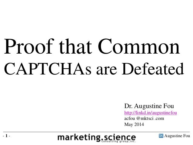 Augustine Fou- 1 - Proof that Common CAPTCHAs are Defeated Dr. Augustine Fou http://linkd.in/augustinefou acfou @mktsci .c...