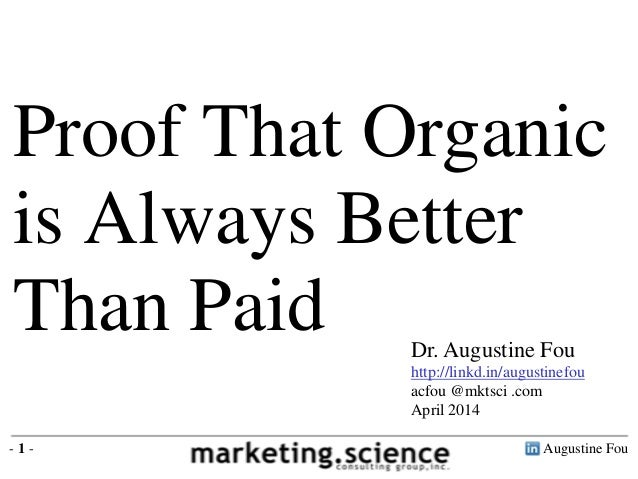 Augustine Fou- 1 - Proof That Organic is Always Better Than Paid Dr. Augustine Fou http://linkd.in/augustinefou acfou @mkt...