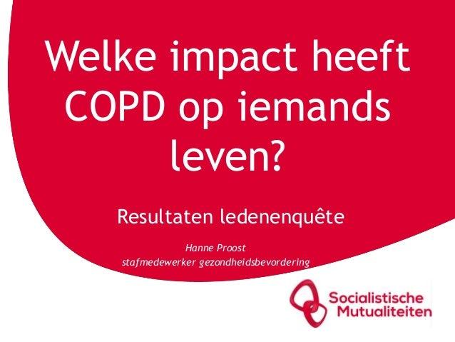 Welke impact heeft COPD op iemands leven? Resultaten ledenenquête Hanne Proost stafmedewerker gezondheidsbevordering