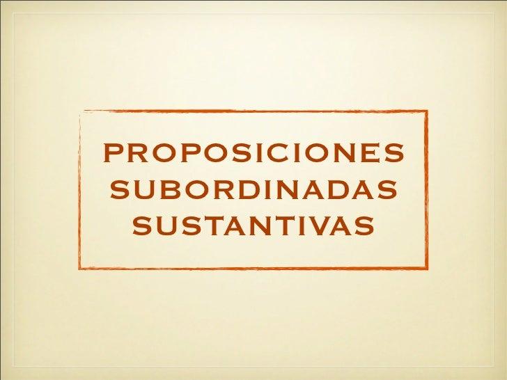 PROPOSICIONESSUBORDINADAS SUSTANTIVAS