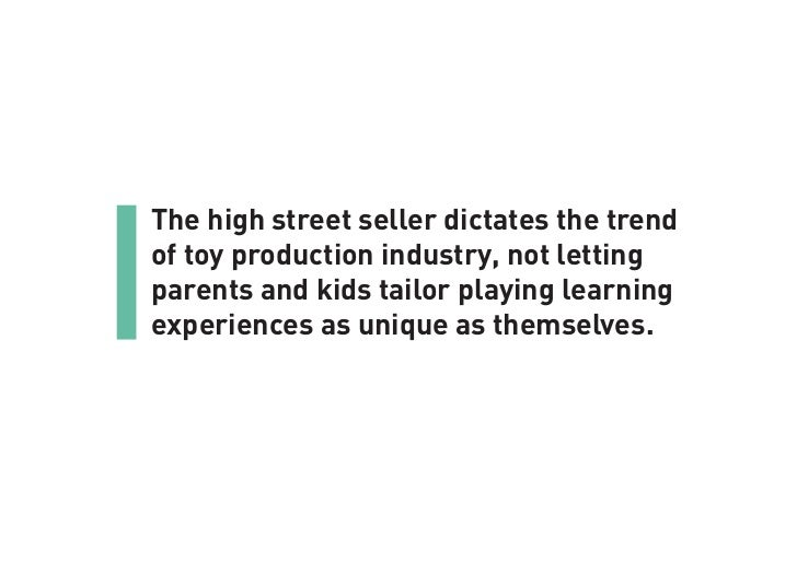 The high street seller dictates the trendof toy production industry, not lettingparents and kids tailor playing learningex...