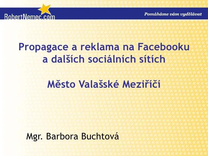 Propagace a reklama na Facebooku    a dalších sociálních sítích     Město Valašské Meziříčí Mgr. Barbora Buchtová