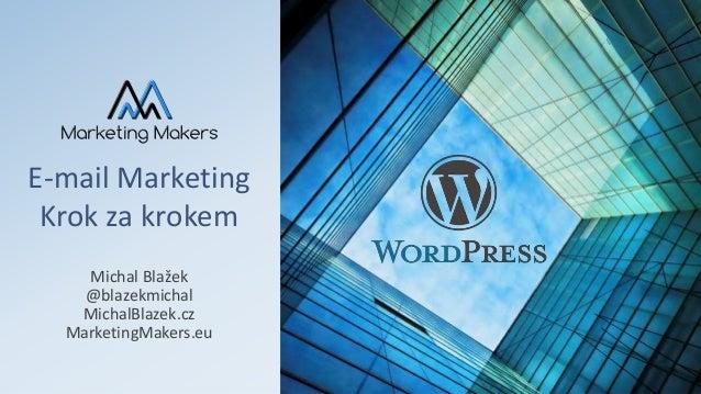 E-mail Marketing Krok za krokem Michal Blažek @blazekmichal MichalBlazek.cz MarketingMakers.eu