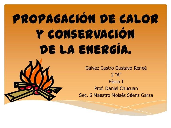 """Propagación de calor   y conservación   de la energía.           Gálvez Castro Gustavo Reneé                        2 """"A"""" ..."""