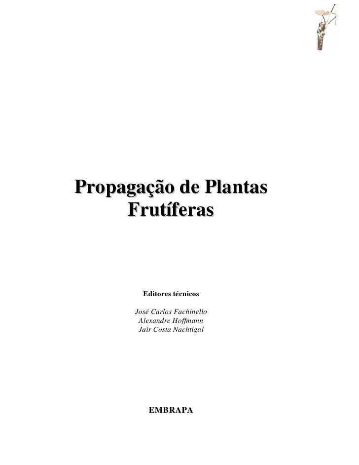 1Propagação de Plantas     Frutíferas        Editores técnicos      José Carlos Fachinello       Alexandre Hoffmann       ...
