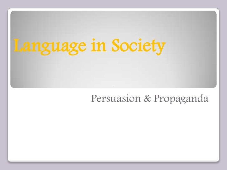 Language in Society           Persuasion & Propaganda