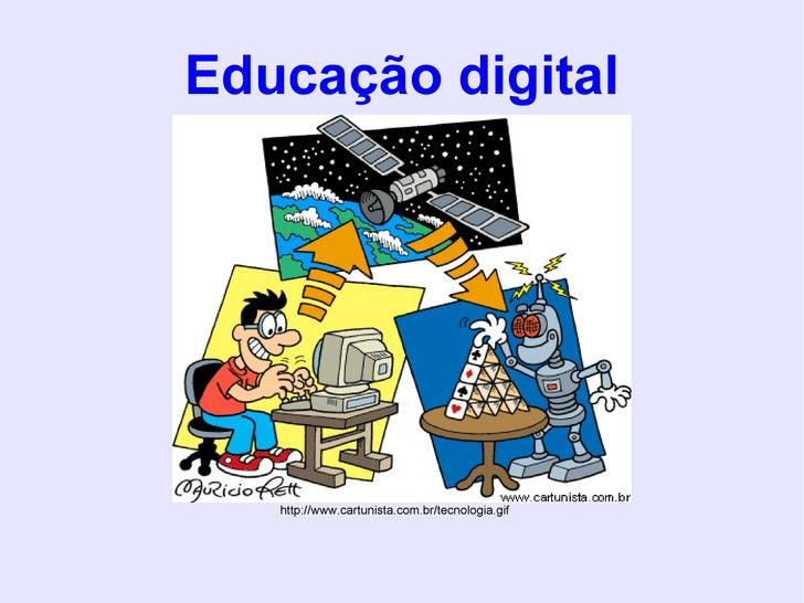 Educação digital http://www.cartunista.com.br/tecnologia.gif