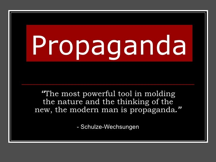 "Propaganda "" The most powerful tool in molding the nature and the thinking of the new, the modern man is propaganda ."" -  ..."