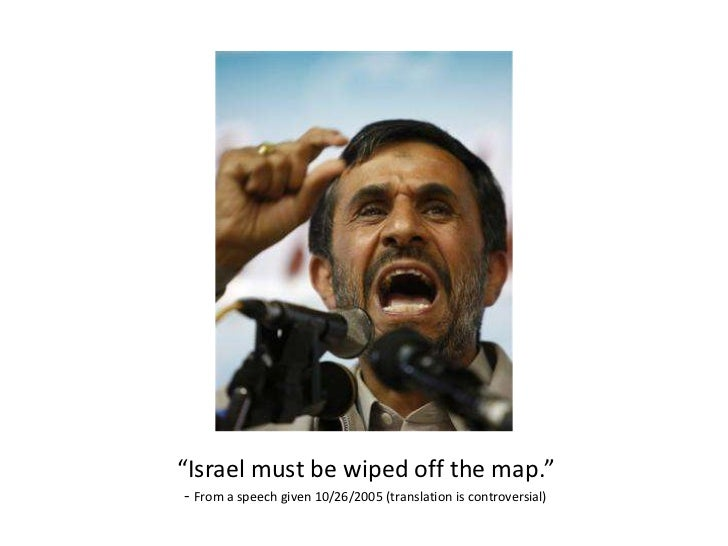 """""""Israel must be wiped off the map.""""<br />- From a speech given 10/26/2005 (translation is controversial)<br />"""