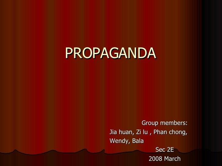 Group members: Jia huan, Zi lu , Phan chong,  Wendy, Bala Sec 2E 2008 March PROPAGANDA
