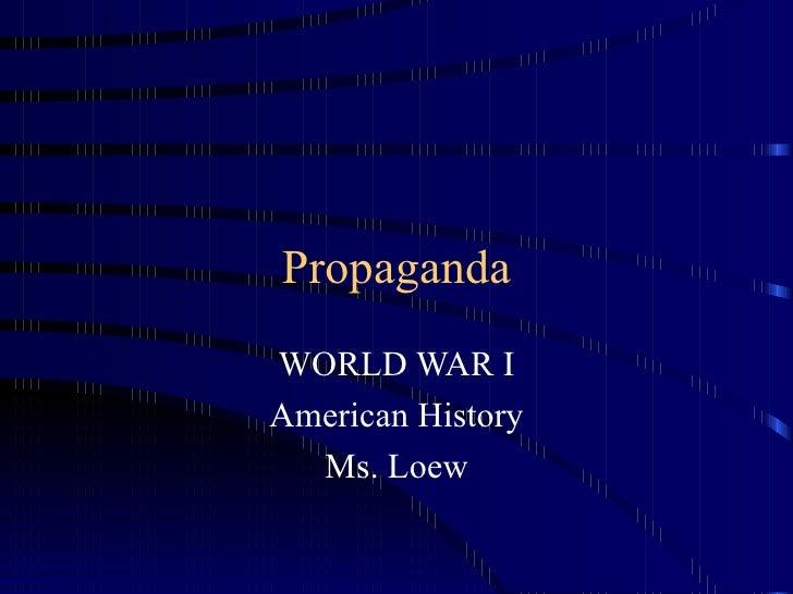PropagandaWORLD WAR IAmerican History  Ms. Loew