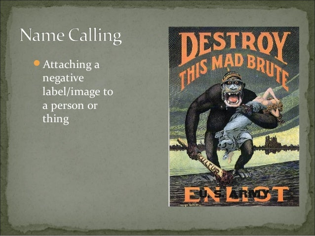 explain name calling in propaganda Exploring the use of propaganda  rather than explain  we should ask ourselves the following questions when we spot an example of name-calling what does the.