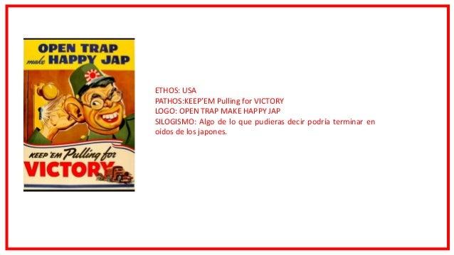 ETHOS: USA PATHOS:KEEP'EM Pulling for VICTORY LOGO: OPEN TRAP MAKE HAPPY JAP SILOGISMO: Algo de lo que pudieras decir podr...