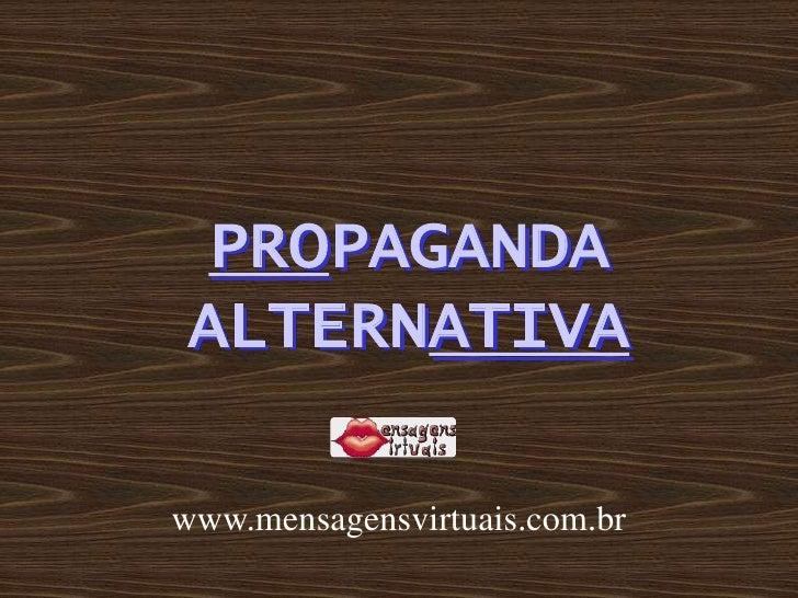 PROPAGANDA  ALTERNATIVA  www.mensagensvirtuais.com.br