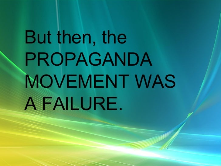 propaganda movement The purpose of propaganda is to systematically promote particular ideas,  doctrines, or practices common types of propaganda: name- calling—the use of .