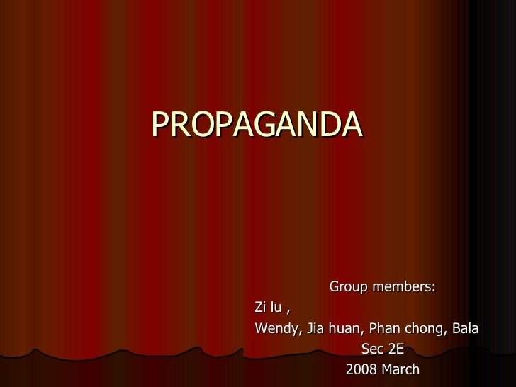 Group members: Zi lu ,  Wendy, Jia huan, Phan chong, Bala Sec 2E 2008 March PROPAGANDA