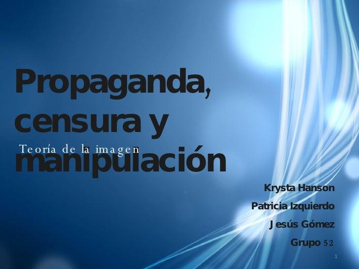 Propaganda, censura y manipulación Teoría de la imagen Krysta Hanson Patricia Izquierdo Jesús Gómez Grupo 52