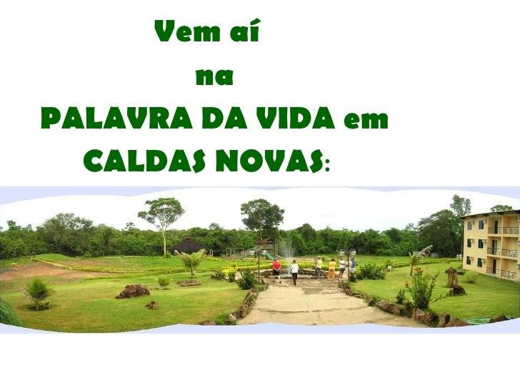 Vem aí  na PALAVRA DA VIDA em CALDAS NOVAS :