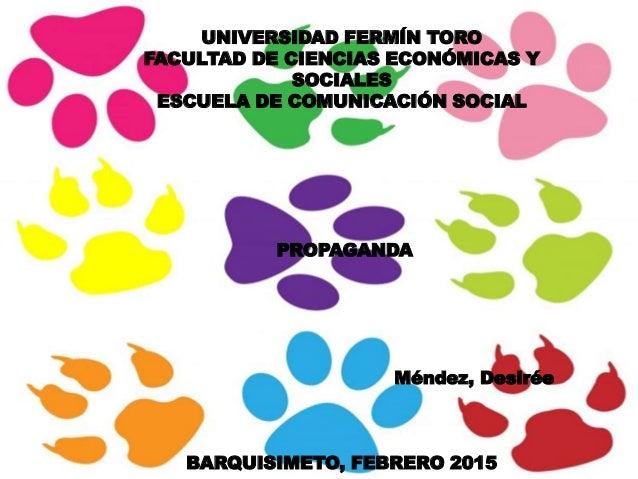 UNIVERSIDAD FERMÍN TORO FACULTAD DE CIENCIAS ECONÓMICAS Y SOCIALES ESCUELA DE COMUNICACIÓN SOCIAL PROPAGANDA Méndez, Desir...