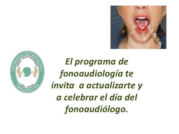 El programa de   fonoaudiología teinvita a actualizarte y  a celebrar el día del    fonoaudiólogo.