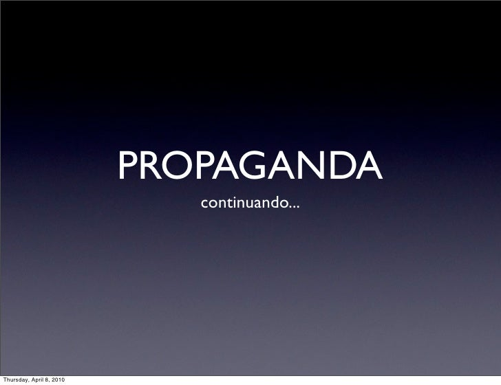 PROPAGANDA                              continuando...     Thursday, April 8, 2010