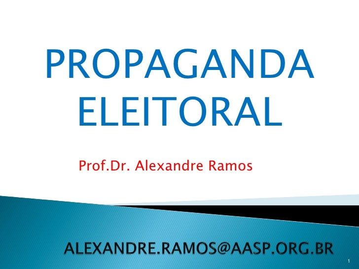 PROPAGANDA ELEITORAL Prof.Dr. Alexandre Ramos                            1