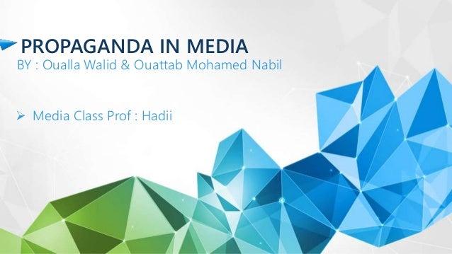 PROPAGANDA IN MEDIA BY : Oualla Walid & Ouattab Mohamed Nabil  Media Class Prof : Hadii