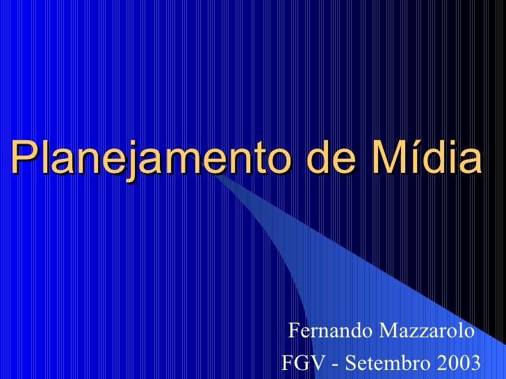 Planejamento de Mídia Fernando Mazzarolo FGV - Setembro 2003