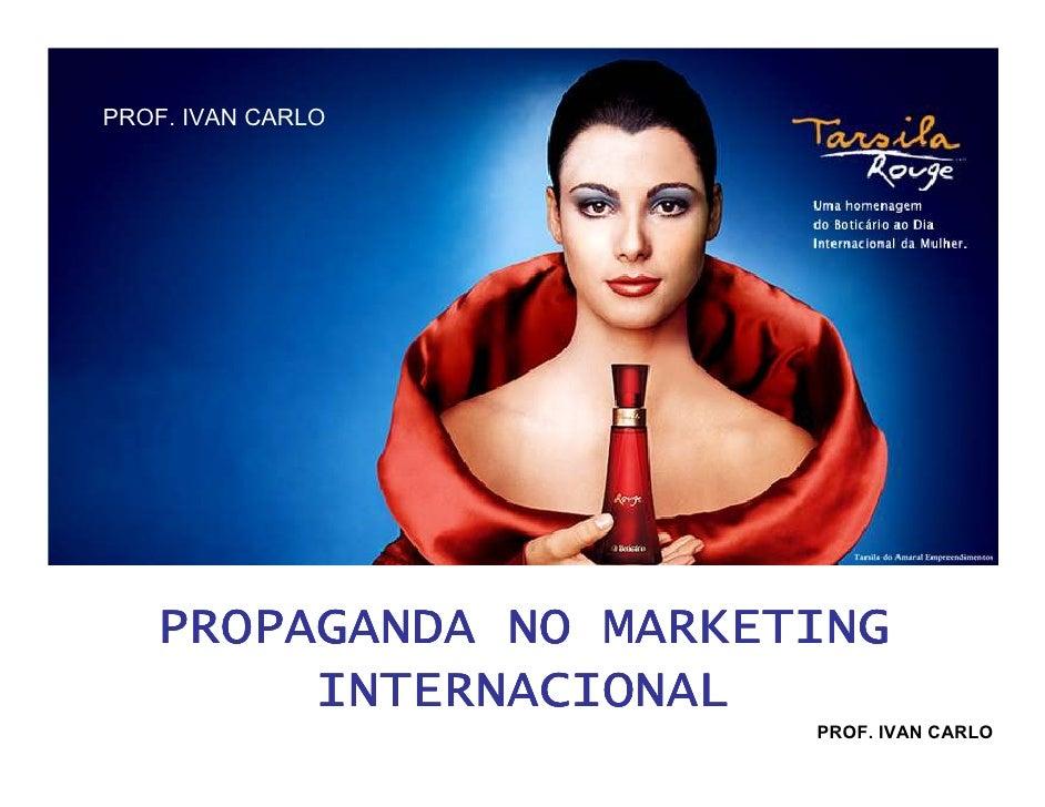 PROF. IVAN CARLO   PROPAGANDA NO MARKETING        INTERNACIONAL                       PROF. IVAN CARLO
