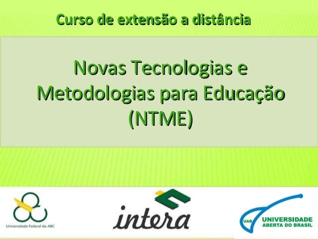 Curso de extensão a distância  Novas Tecnologias e Metodologias para Educação (NTME)